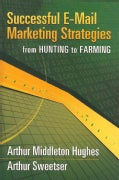 Successful E-mail Marketing Strategies: For Hunting to Farming (Hardcover)