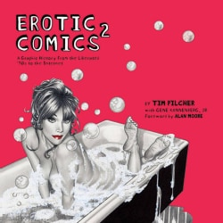 Erotic Comics 2: A Graphic History from the Liberated '70s to the Internet (Hardcover)