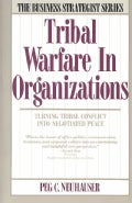 Tribal Warfare in Organizations: Turning Tribal Conflict into Negotiated Peace (Paperback)