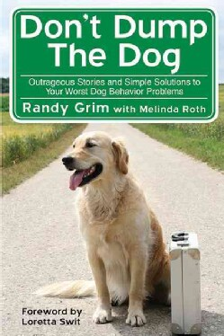 Don't Dump the Dog: Outrageous Stories and Simple Solutions to Your Worst Dog Behavior Problems (Paperback)