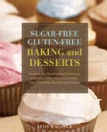 Sugar-Free Gluten-Free Baking and Desserts: Recipes for Healthy and Delicious Cookies, Cakes, Muffins, Scones, Pi... (Paperback)
