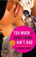 Too Much of a Good Thing Ain't Bad (Paperback)