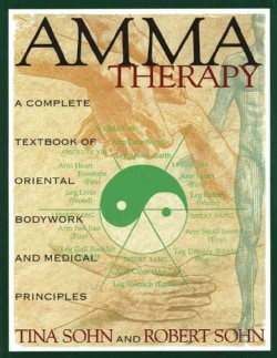 Amma Therapy: An Integration of Oriental Medical Principles, Bodywork, Nutrition and Exercise (Hardcover)