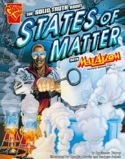The Solid Truth About States of Matter With Max Axiom, Super Scientist (Paperback)