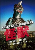Killer Kaiju Monsters: Strange Beasts of Japanese Film (Hardcover)