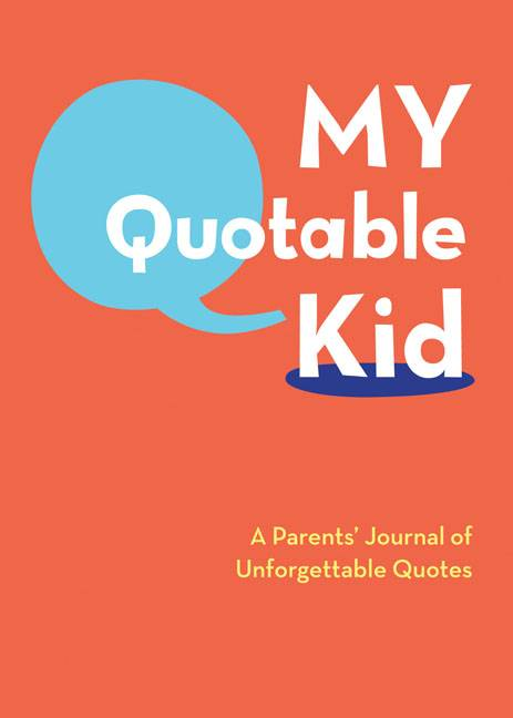 My Quotable Kid: A Parents' Journal of Unforgetable Quotes (Record book)