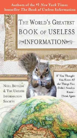 The World's Greatest Book of Useless Information: If You Thought You Knew All the Things You Didn't Need to Know-... (Paperback)