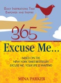 365 Excuse Me: Daily Inspirations That Empower and Inspire (Paperback)
