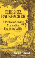 The 2 Oz. Backpacker: A Problem Solving Manual for Use in the Wilds (Paperback)