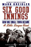 Six Good Innings: How One Small Town Became a Little League Giant (Paperback)