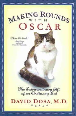 Making Rounds with Oscar: The Extraordinary Gift of an Ordinary Cat (Hardcover)
