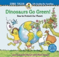 Dinosaurs Go Green!: A Guide to Protecting Our Planet (Paperback)