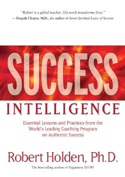 Success Intelligence: Essential Lessons and Practices from the World's Leading Coaching Program on Authentic Success (Paperback)