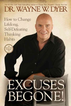 Excuses Begone!: How to Change Lifelong, Self-Defeating Thinking Habits (Hardcover)