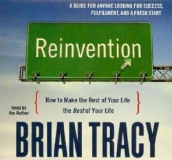 Reinvention: How to Make the Rest of Your Life the Best of Your Life (CD-Audio)