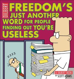 Freedom's Just Another Word for People Finding Out You're Useless: A Dilbert Book (Paperback)