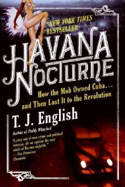 Havana Nocturne: How the Mob Owned Cuba... and Then Lost It to the Revolution (Paperback)