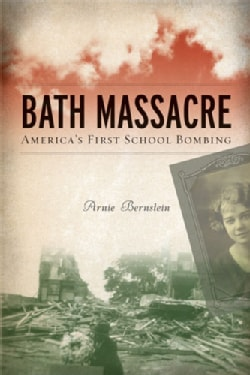 Bath Massacre: America's First School Bombing (Paperback)