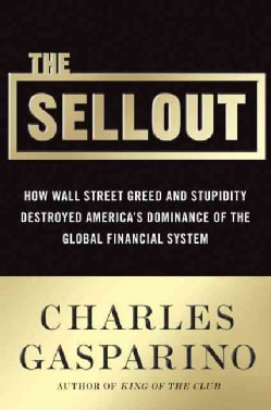 The Sellout: How Three Decades of Wall Street Greed and Government Mismanagement Destroyed the Global Financial S... (Hardcover)