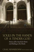 Souls in the Hands of a Tender God: Stories of the Search for Home and Healing on the Streets (Paperback)
