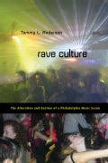 Rave Culture: The Alteration and Decline of a Philadelphia Music Scene (Paperback)