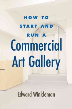 How to Start and Run a Commercial Art Gallery (Paperback)