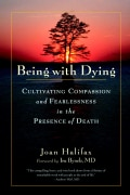 Being With Dying: Cultivating Compassion and Fearlessness in the Presence of Death (Paperback)