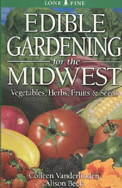 Edible Gardening for the Midwest: Vegetables, Herbs, Fruits & Seeds (Paperback)