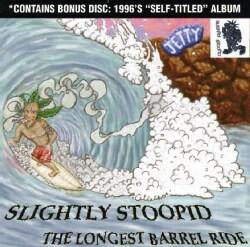 Slightly Stoopid - The Longest Barrel Ride/Slightly Stoopid