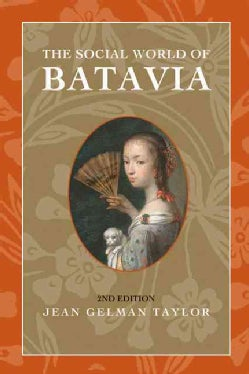 The Social World of Batavia: Europeans and Eurasians in Colonial Indonesia (Paperback)