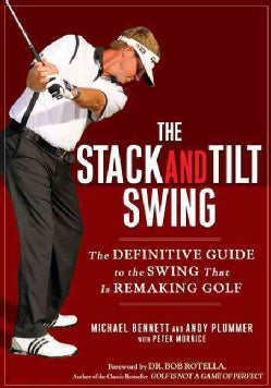 The Stack and Tilt Swing: The Definitive Guide to the Swing That Is Remaking Golf (Hardcover)
