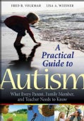 A Practical Guide to Autism: What Every Parent, Family Member, and Teacher Needs to Know (Paperback)