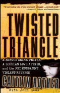 Twisted Triangle: A Famous Crime Writer, a Lesbian Love Affair, and the FBI Husband's Violent Revenge (Paperback)