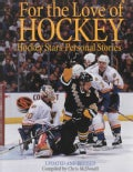 For the Love of Hockey: HOCKEY STARS PERSONAL STORIES (Paperback)