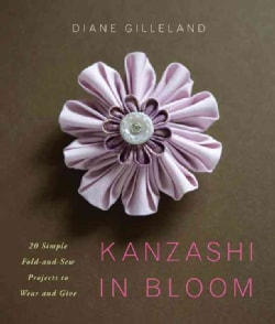 Kanzashi in Bloom: 20 Simple Fold-and-Sew Projects to Wear and Give (Paperback)