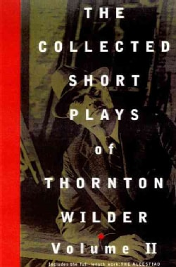 The Collected Short Plays of Thornton Wilder (Paperback)