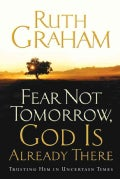 Fear Not Tomorrow, God Is Already There: Trusting Him in Uncertain Times (Hardcover)