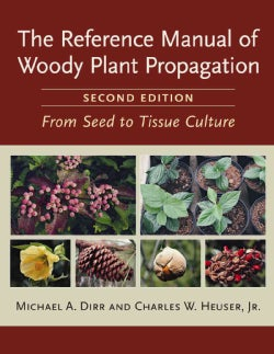 The Reference Manual of Woody Plant Propagation: From Seed to Tissue Culture (Paperback)