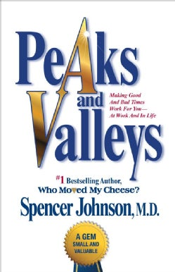 Peaks and Valleys: Making Good and Bad Times Work for You--at Work and in Life (Hardcover)