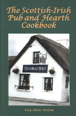 The Scottish-Irish Pub and Hearth Cookbook: Recipes and Love from Celtic Kitchens (Paperback)