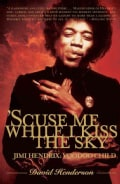 Scuse Me While I Kiss the Sky: Jimi Hendrix : Voodoo Child (Paperback)