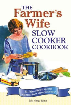 The Farmer's Wife Slow Cooker Cookbook: 101 Blue-Ribbon Recipes Adapted from Farm Favorites! (Hardcover)