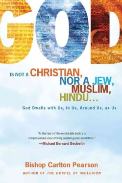 God Is Not a Christian, Nor a Jew, Muslim, Hindu...: God Dwells With Us, in Us, Around Us, As Us (Hardcover)