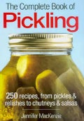 The Complete Book of Pickling: 250 Recipes from Pickles & Relishes to Chutneys & Salsas (Paperback)