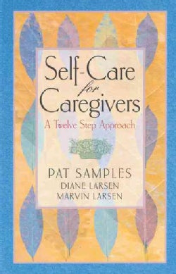 Self-Care for Caregivers: A Twelve Step Approach (Paperback)