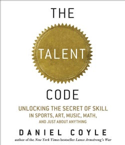 The Talent Code: Unlocking the Secret of Skill in Sports, Art, Music, Math, and Just About Anything (CD-Audio)