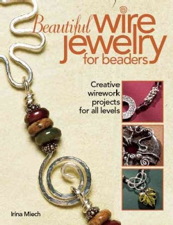 Beautiful Wire Jewelry for Beaders: Creative Wirework Projects for All Levels (Paperback)