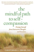 The Mindful Path to Self-Compassion: Freeing Yourself from Destructive Thoughts and Emotions (Paperback)