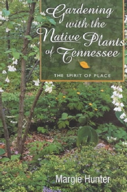 Gardening With the Native Plants of Tennessee: The Spirit of Place (Paperback)