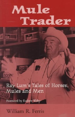 Mule Trader: Ray Lum's Tales of Horses, Mules and Men (Paperback)